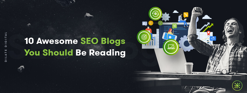 10 Awesome SEO Blogs You Should Be Reading