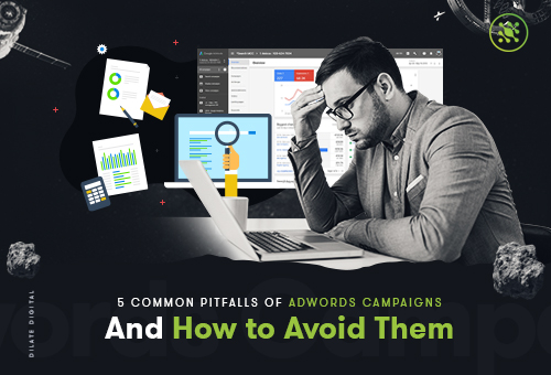 5 Common Pitfalls of Adwords Campaigns and How To Avoid Them