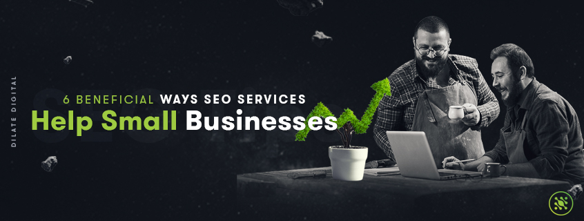6 Beneficial Ways SEO Services Help Small Businesses