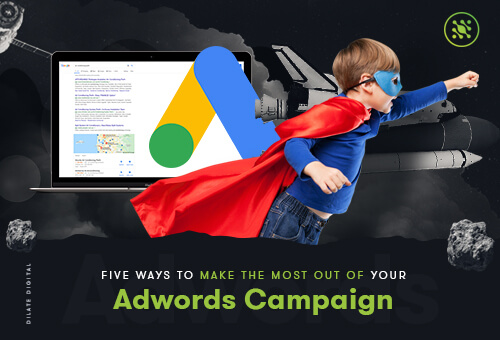 Five Ways To Make The Most Out Of Your Adwords Campaign