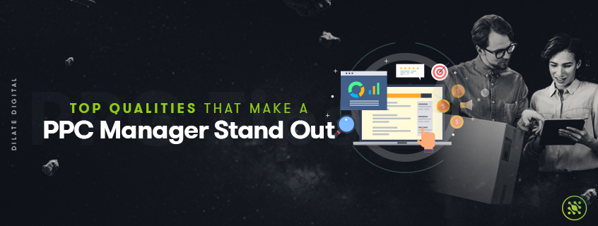 Top Qualities That Make A PPC Manager Stand Out