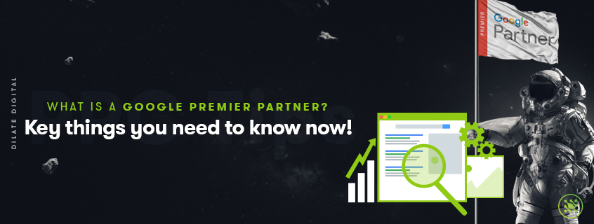 What is a Google Premier Partner? Key things you need to know now!