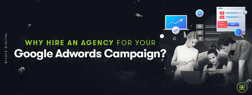 Why Hire An Agency for Your Google Adwords Campaign?