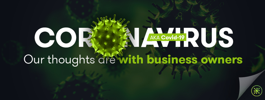 Coronavirus, AKA Covid-19 | Our Thoughts Are With Business Owners