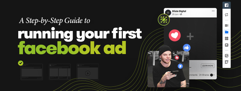 Step-By-Step Guide To Running Your First Facebook Ad