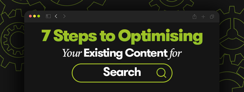7 Steps to Optimising Your Existing Content for Search