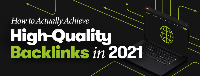 How to Actually Achieve High-Quality Backlinks in 2021